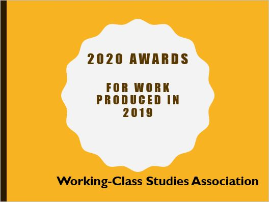 2020 Working-Class Studies Association Awards for work produced in2019